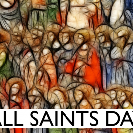 Friday, November 1, 2019 is the Feast of All Saints