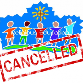 Religious Education Classes Cancelled Sunday, March 15 – Wednesday, March 18