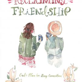 Walking with Purpose Bible Study for Women: Reclaiming Friendship